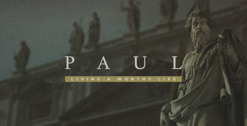 Paul:  Living a worthy life.